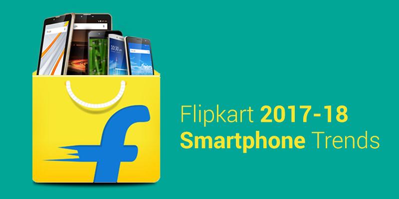 Flipkart 2017-18 Smartphone Trends