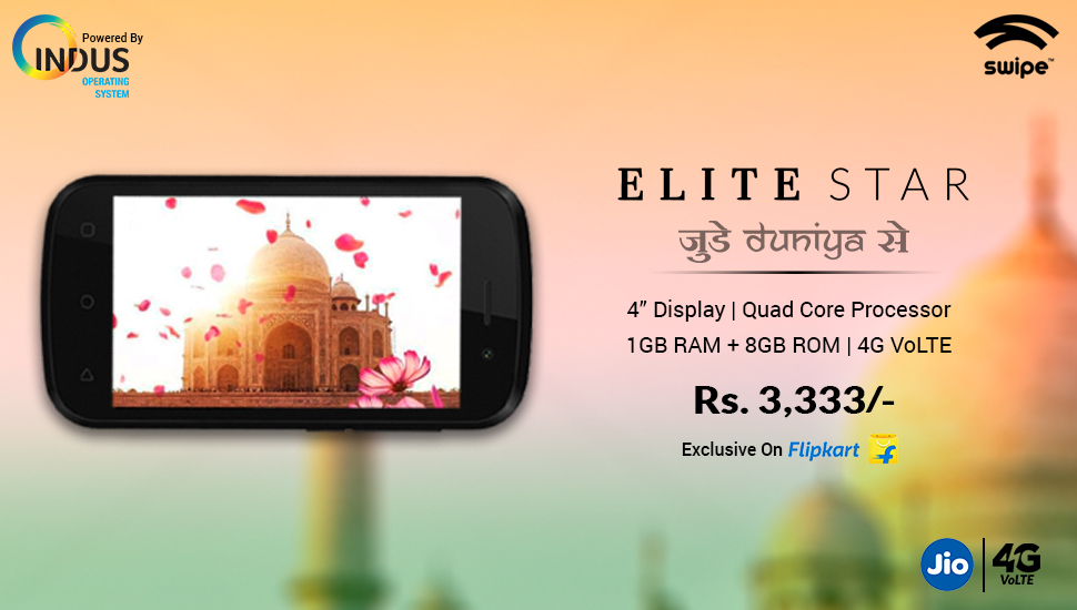 Swipe's Elite Star Connects India and Indians in 12 regional languages with 4G VoLTE launching exclusively on Flipkart for Rs. 3,333/-