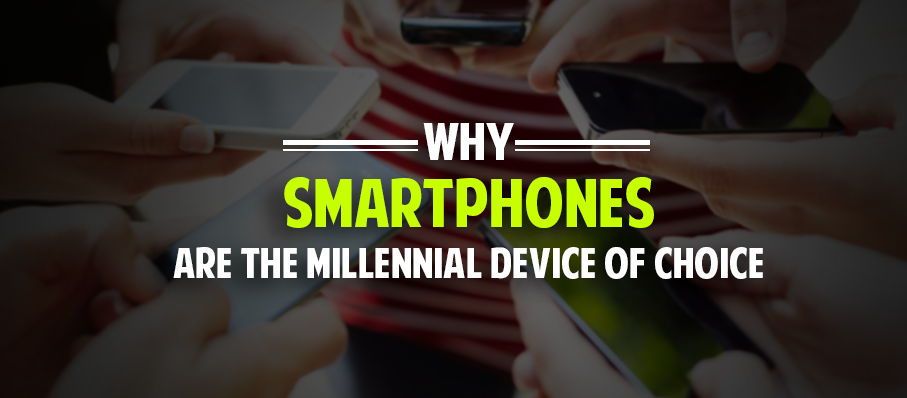 Why Smartphones Are the Millennial Device of Choice